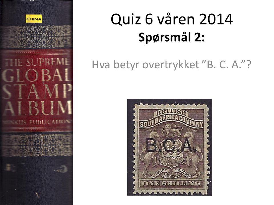 """Quiz 6 våren 2014 Spørsmål 2: Hva betyr overtrykket """"B. C. A.""""?"""