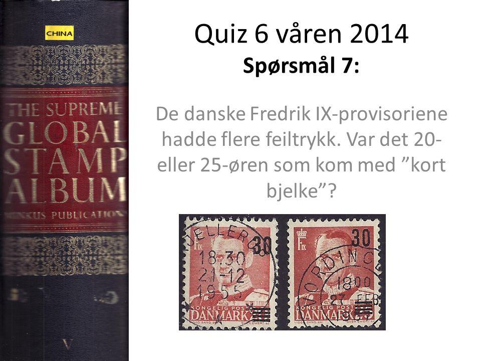 """Quiz 6 våren 2014 Spørsmål 7: De danske Fredrik IX-provisoriene hadde flere feiltrykk. Var det 20- eller 25-øren som kom med """"kort bjelke""""?"""