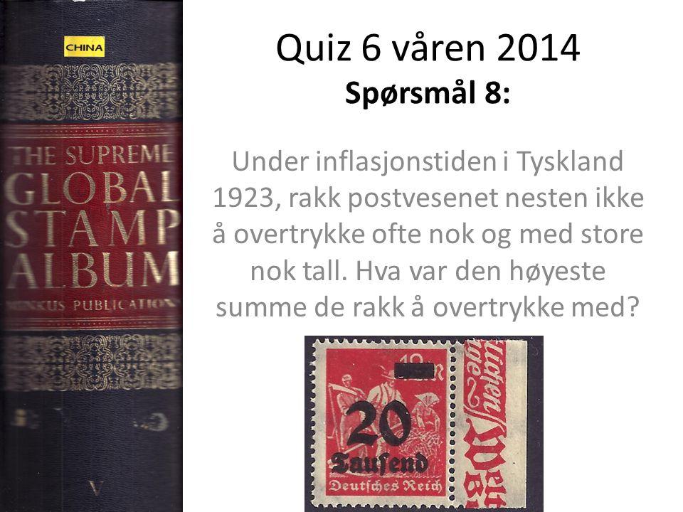 Quiz 6 våren 2014 Spørsmål 8: Under inflasjonstiden i Tyskland 1923, rakk postvesenet nesten ikke å overtrykke ofte nok og med store nok tall. Hva var