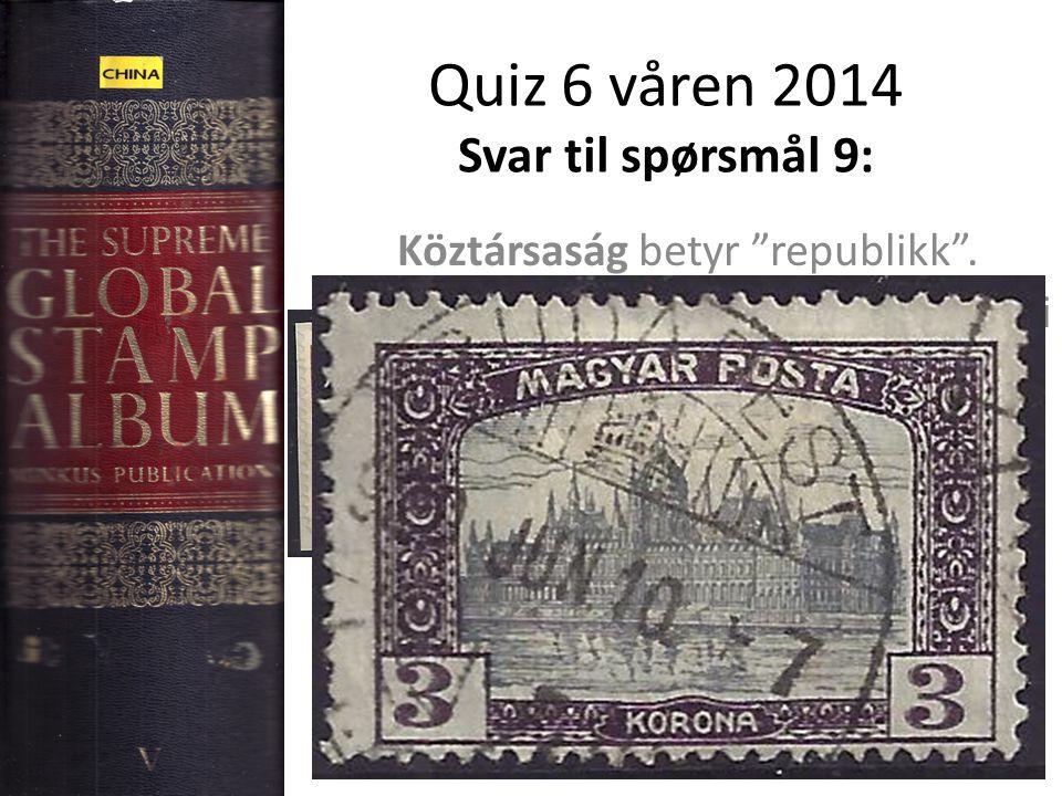 Quiz 6 våren 2014 Svar til spørsmål 9: Köztársaság betyr republikk .