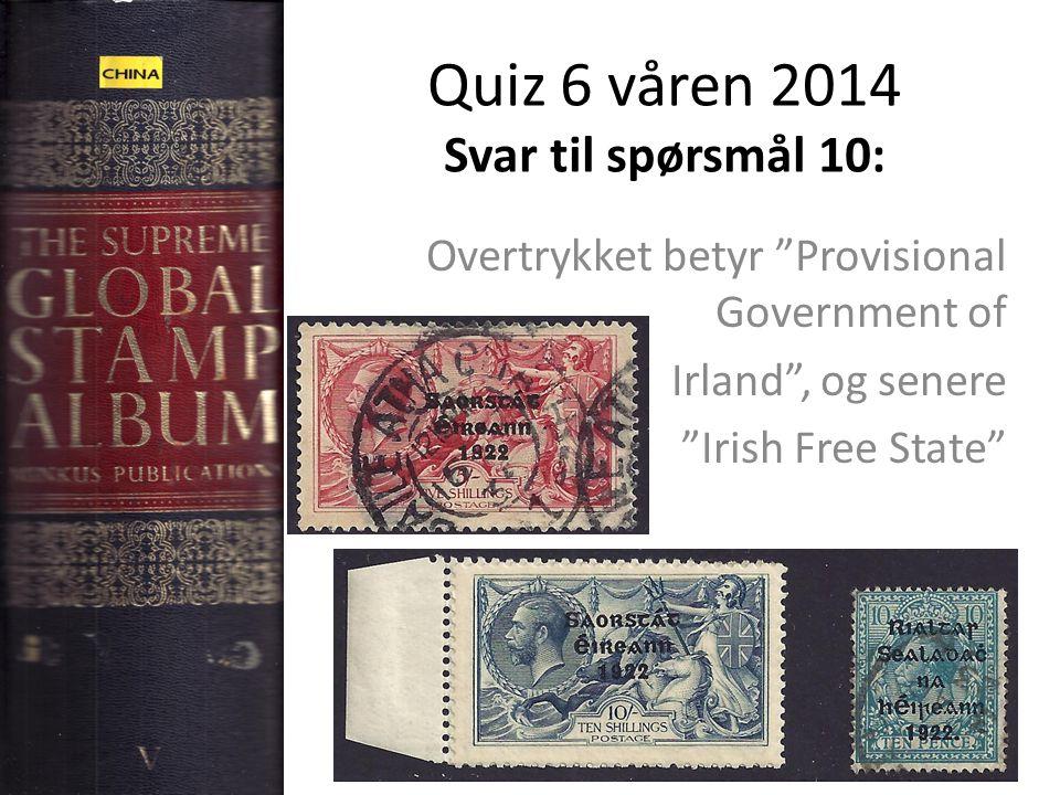 Quiz 6 våren 2014 Svar til spørsmål 10: Overtrykket betyr Provisional Government of Irland , og senere Irish Free State