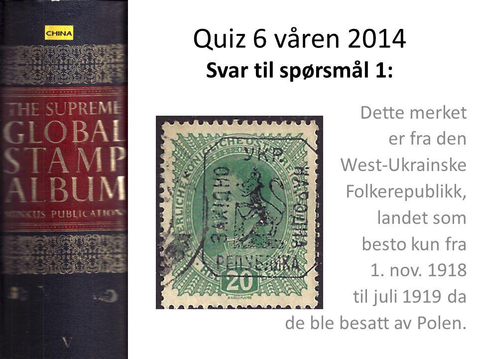 Quiz 6 våren 2014 Svar til spørsmål 1: Dette merket er fra den West-Ukrainske Folkerepublikk, landet som besto kun fra 1.