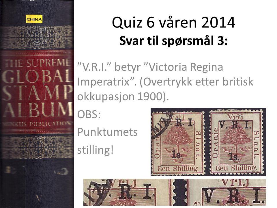 Quiz 6 våren 2014 Svar til spørsmål 3: V.R.I. betyr Victoria Regina Imperatrix .