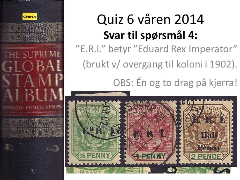 Quiz 6 våren 2014 Svar til spørsmål 4: E.R.I. betyr Eduard Rex Imperator (brukt v/ overgang til koloni i 1902).
