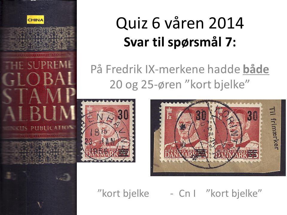 Quiz 6 våren 2014 Svar til spørsmål 7: På Fredrik IX-merkene hadde både 20 og 25-øren kort bjelke kort bjelke - Cn I kort bjelke