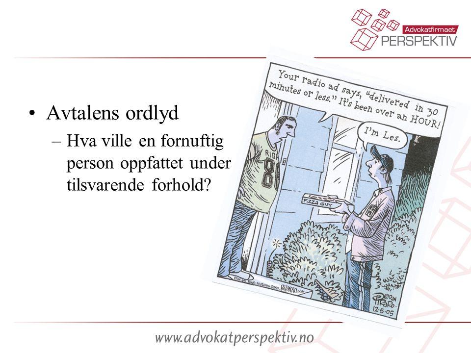 •Avtalens ordlyd –Hva ville en fornuftig person oppfattet under tilsvarende forhold?