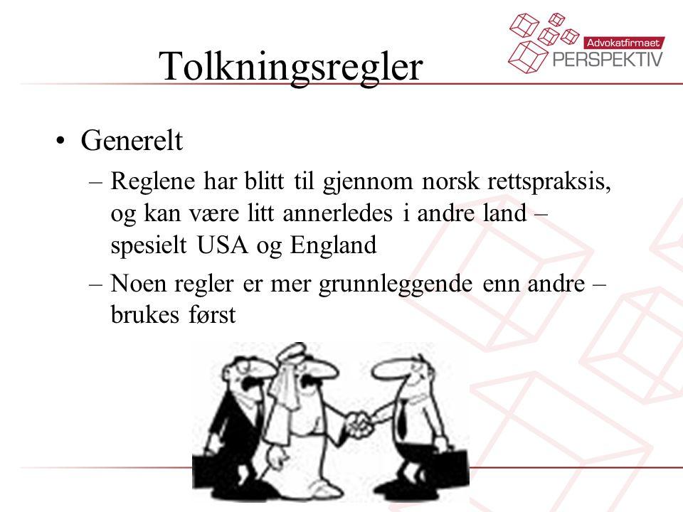Tolkningsregler •Generelt –Reglene har blitt til gjennom norsk rettspraksis, og kan være litt annerledes i andre land – spesielt USA og England –Noen