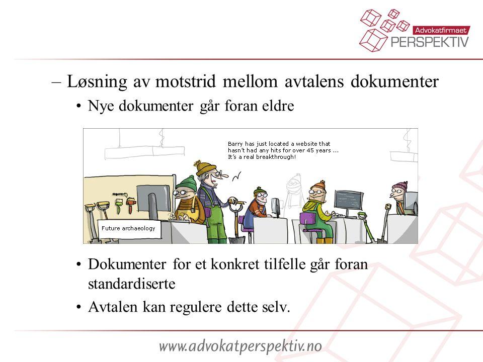 –Løsning av motstrid mellom avtalens dokumenter •Nye dokumenter går foran eldre •Dokumenter for et konkret tilfelle går foran standardiserte •Avtalen