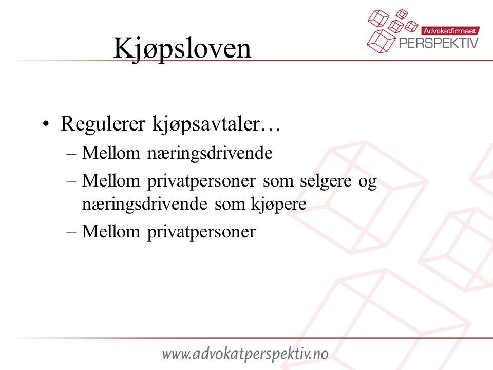 Kjøpsloven •Regulerer kjøpsavtaler… –Mellom næringsdrivende –Mellom privatpersoner som selgere og næringsdrivende som kjøpere –Mellom privatpersoner