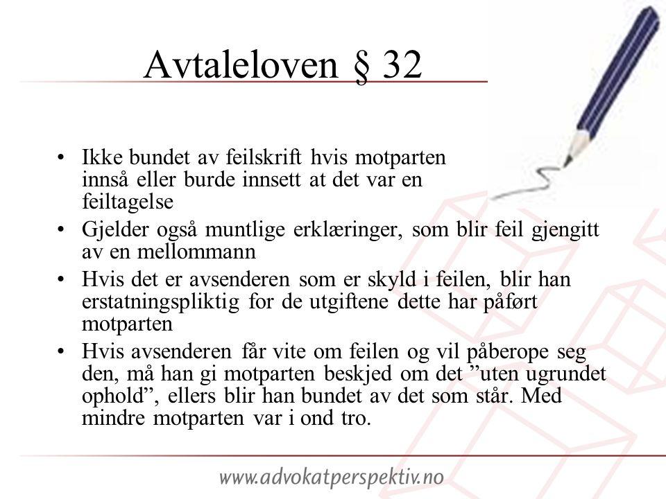 Avtaleloven § 32 •Ikke bundet av feilskrift hvis motparten innså eller burde innsett at det var en feiltagelse •Gjelder også muntlige erklæringer, som