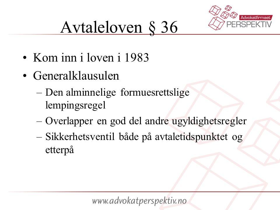 Avtaleloven § 36 •Kom inn i loven i 1983 •Generalklausulen –Den alminnelige formuesrettslige lempingsregel –Overlapper en god del andre ugyldighetsreg