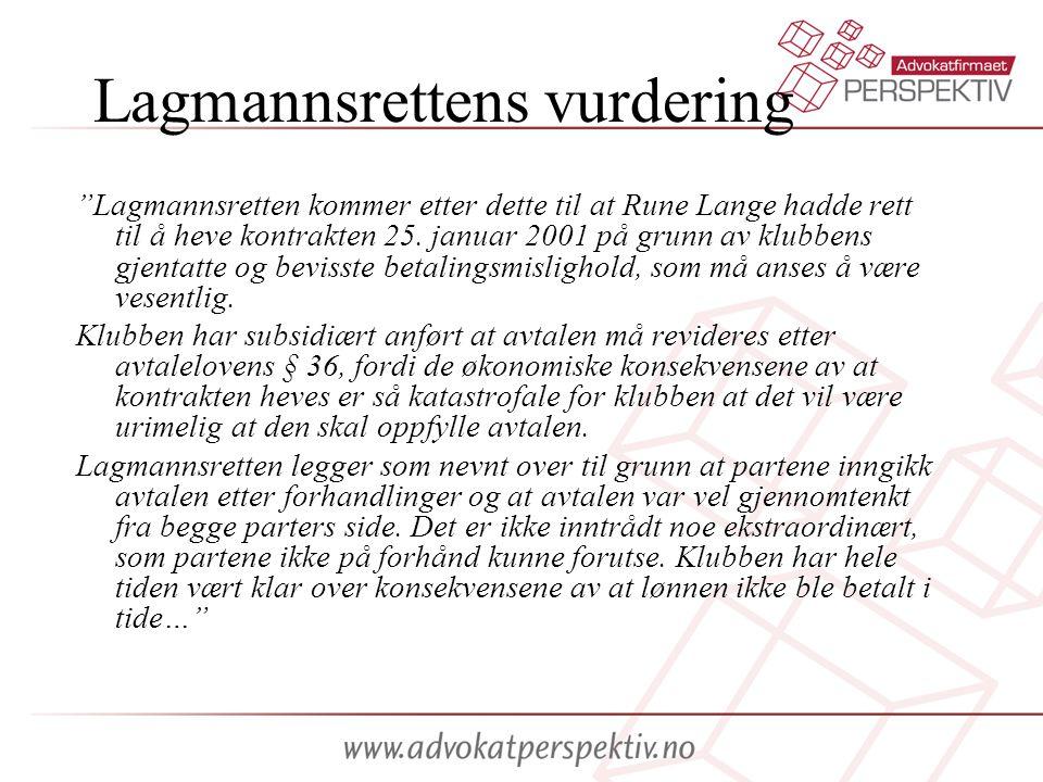 """Lagmannsrettens vurdering """"Lagmannsretten kommer etter dette til at Rune Lange hadde rett til å heve kontrakten 25. januar 2001 på grunn av klubbens g"""