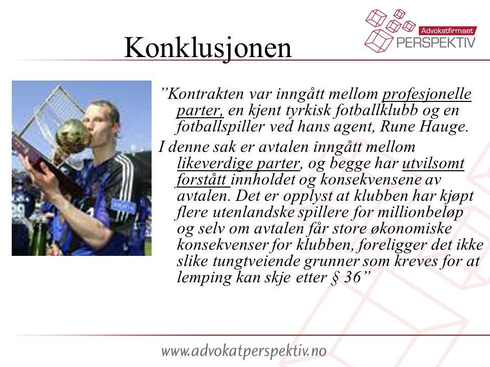 """Konklusjonen """"Kontrakten var inngått mellom profesjonelle parter, en kjent tyrkisk fotballklubb og en fotballspiller ved hans agent, Rune Hauge. I den"""
