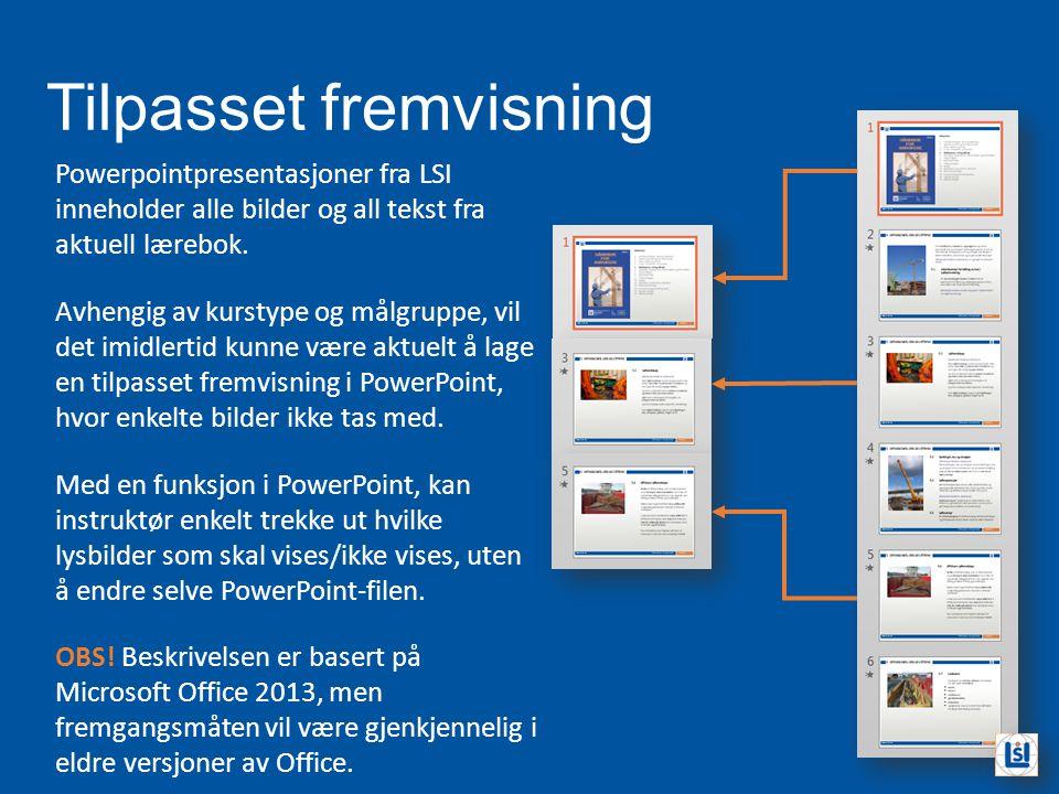 Tilpasset fremvisning Powerpointpresentasjoner fra LSI inneholder alle bilder og all tekst fra aktuell lærebok. Avhengig av kurstype og målgruppe, vil