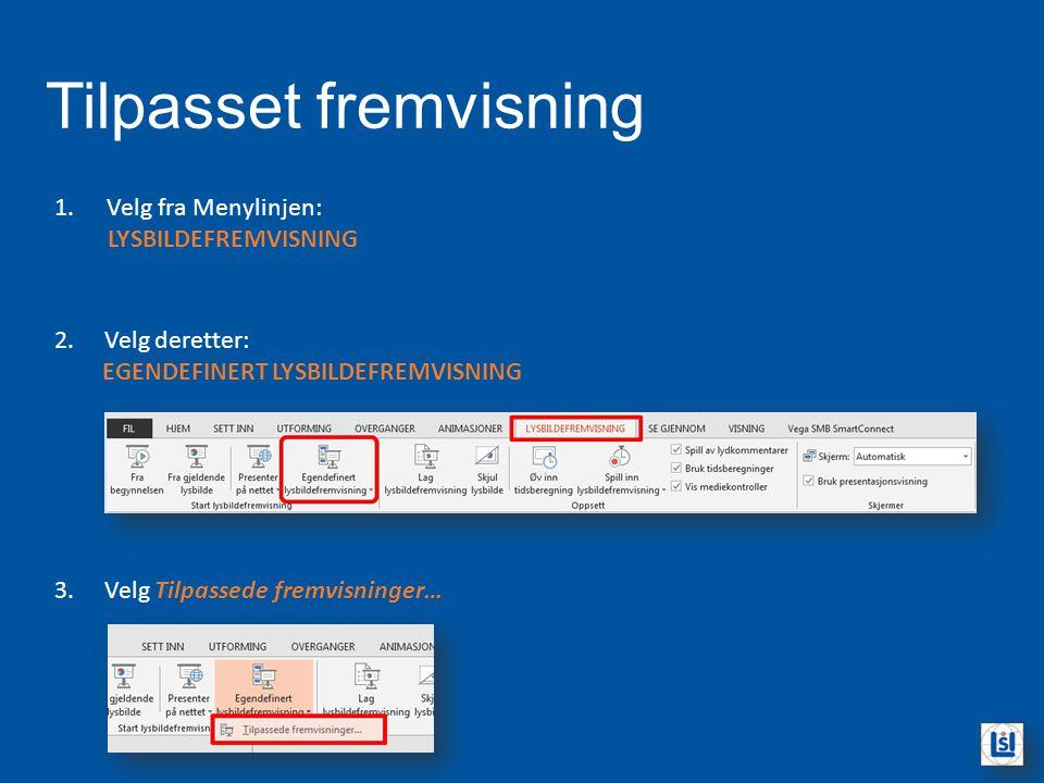 Tilpasset fremvisning 1.Velg fra Menylinjen: LYSBILDEFREMVISNING 2. Velg deretter: EGENDEFINERT LYSBILDEFREMVISNING 3. Velg Tilpassede fremvisninger…