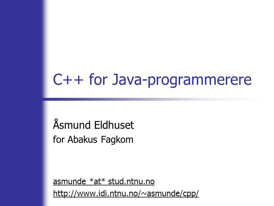 Noen nyttige linker  C++ FAQ Lite: http://www.parashift.com/c++-faq-lite  STL-dokumentasjon (Standard Template Library): http://www.sgi.com/tech/stl/  En av mange C++-tutorials (det er bare å søke etter flere): http://www.cplusplus.com/doc/tutorial/  For de avanserte som vil prøve seg på grafikkprogrammering: http://nehe.gamedev.net/  De klassiske vitsene om selvskudd i foten: http://www-users.cs.york.ac.uk/susan/joke/foot.htm