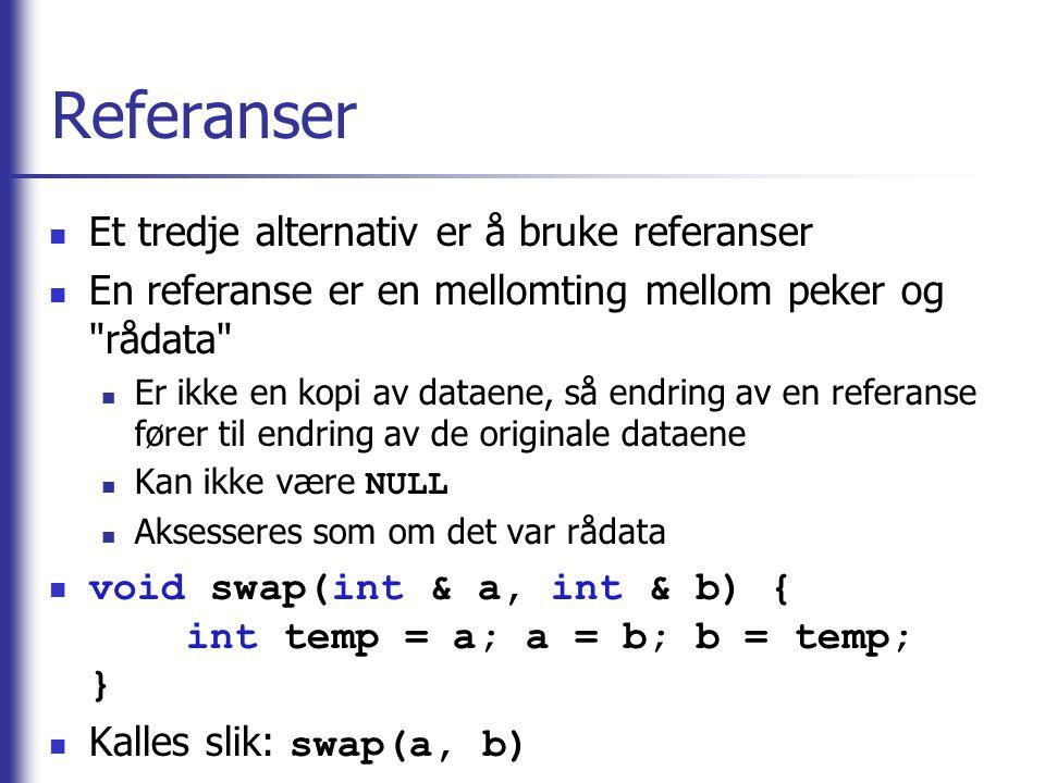 Referanser  Et tredje alternativ er å bruke referanser  En referanse er en mellomting mellom peker og