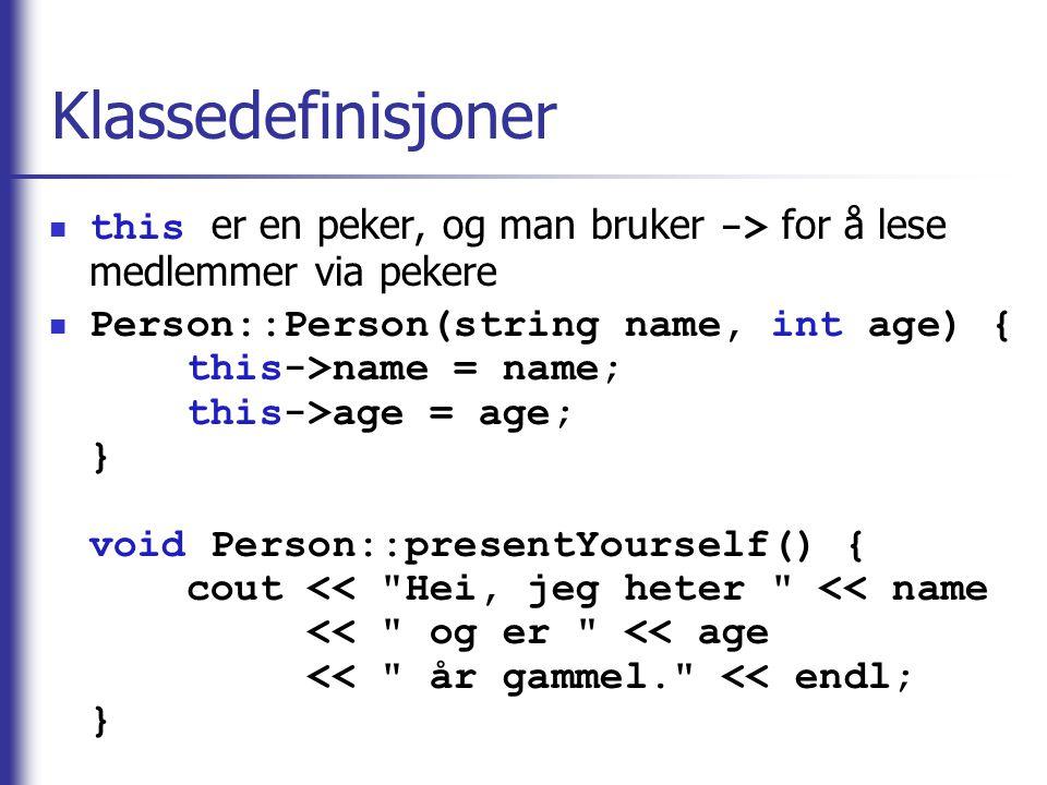 Klassedefinisjoner  this er en peker, og man bruker -> for å lese medlemmer via pekere  Person::Person(string name, int age) { this->name = name; th