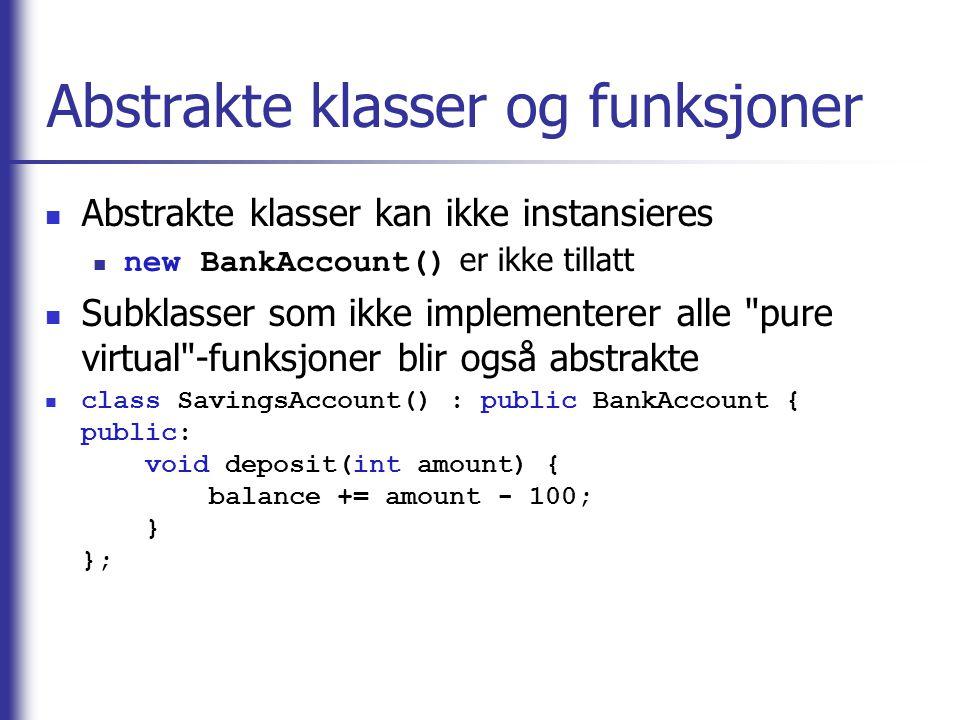Abstrakte klasser og funksjoner  Abstrakte klasser kan ikke instansieres  new BankAccount() er ikke tillatt  Subklasser som ikke implementerer alle