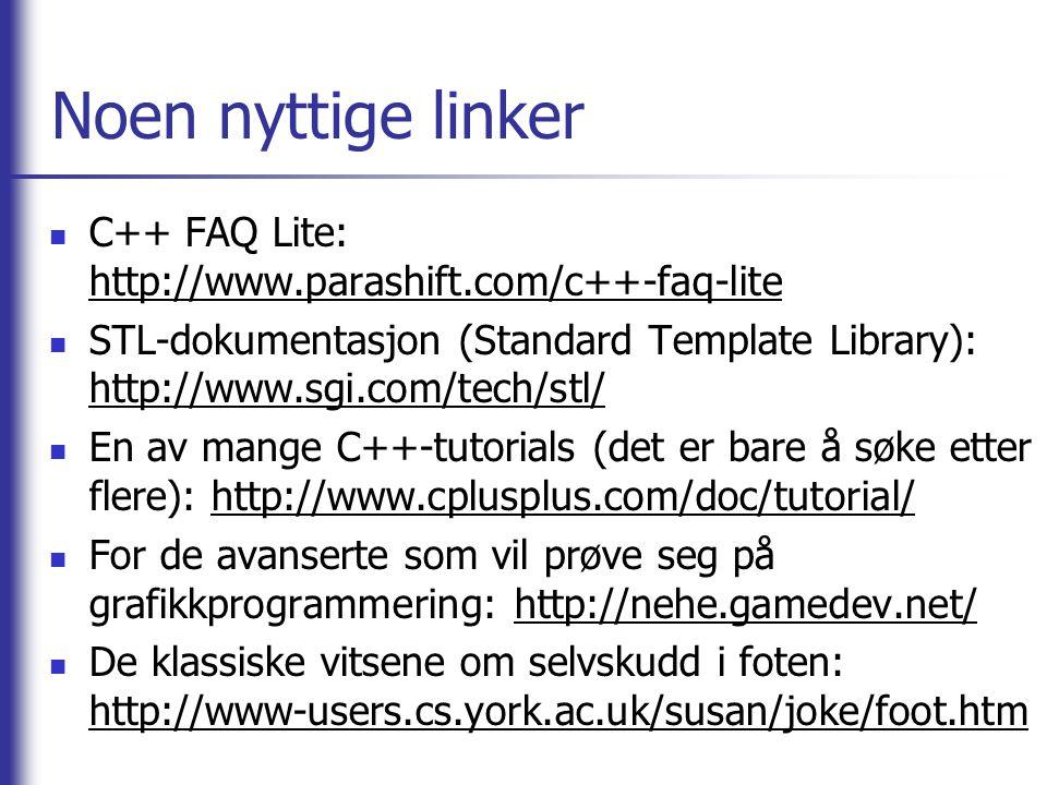 Noen nyttige linker  C++ FAQ Lite: http://www.parashift.com/c++-faq-lite  STL-dokumentasjon (Standard Template Library): http://www.sgi.com/tech/stl