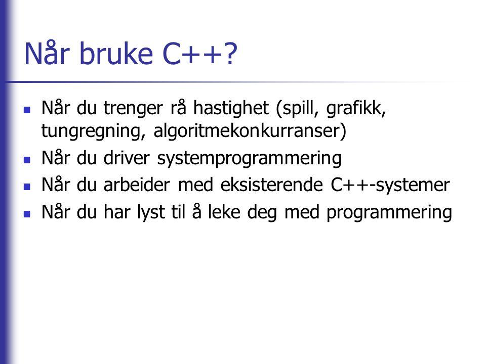 Når bruke C++?  Når du trenger rå hastighet (spill, grafikk, tungregning, algoritmekonkurranser)  Når du driver systemprogrammering  Når du arbeide
