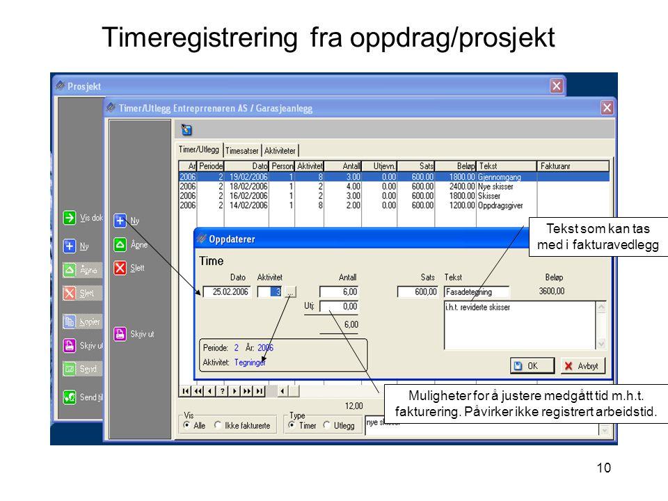 10 Timeregistrering fra oppdrag/prosjekt Tekst som kan tas med i fakturavedlegg Muligheter for å justere medgått tid m.h.t. fakturering. Påvirker ikke