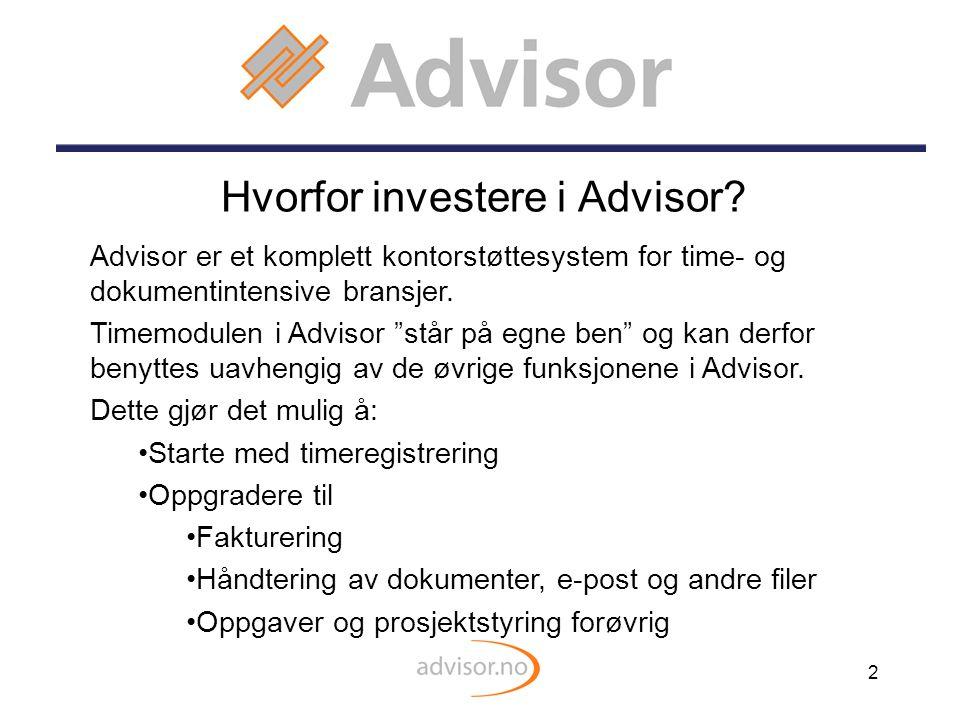 """2 Hvorfor investere i Advisor? Advisor er et komplett kontorstøttesystem for time- og dokumentintensive bransjer. Timemodulen i Advisor """"står på egne"""