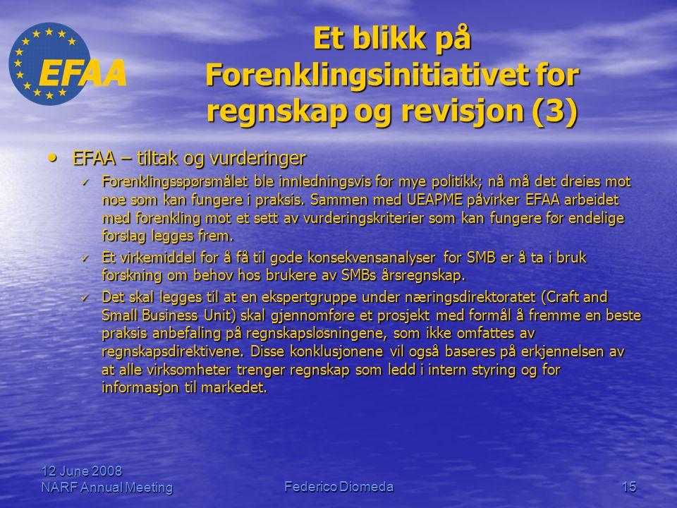 12 June 2008 NARF Annual MeetingFederico Diomeda15 Et blikk på Forenklingsinitiativet for regnskap og revisjon (3) • EFAA – tiltak og vurderinger  Forenklingsspørsmålet ble innledningsvis for mye politikk; nå må det dreies mot noe som kan fungere i praksis.