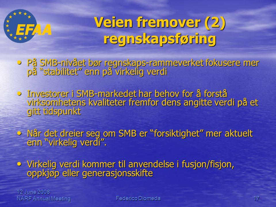 """12 June 2008 NARF Annual MeetingFederico Diomeda17 Veien fremover (2) regnskapsføring • På SMB-nivået bør regnskaps-rammeverket fokusere mer på """"stabi"""