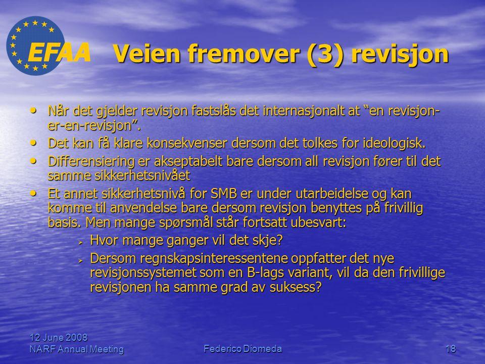 12 June 2008 NARF Annual MeetingFederico Diomeda18 Veien fremover (3) revisjon • Når det gjelder revisjon fastslås det internasjonalt at en revisjon- er-en-revisjon .