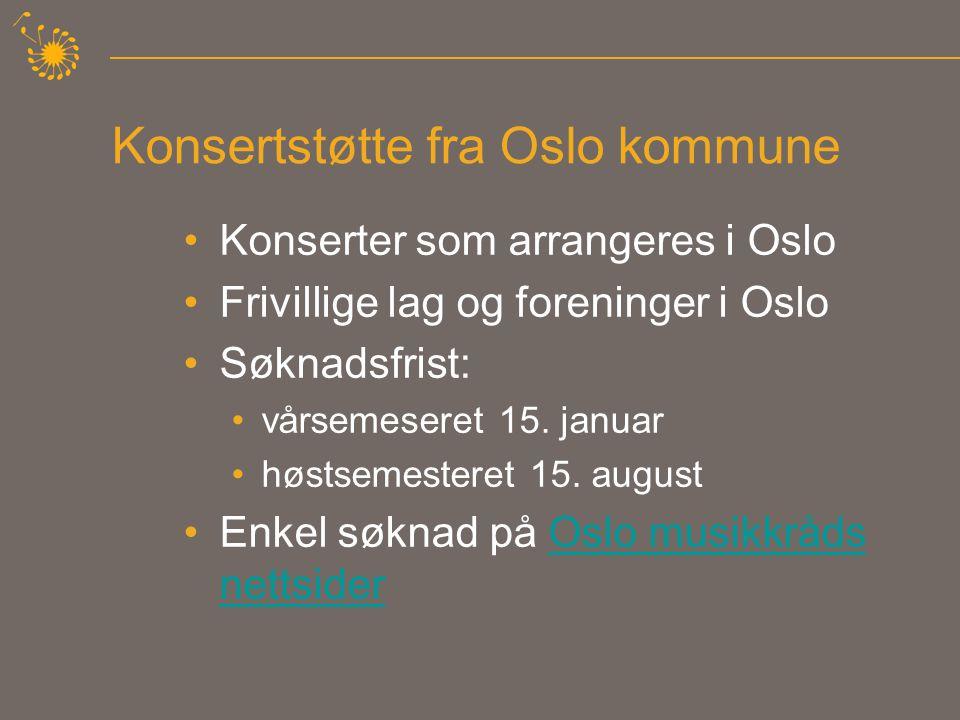 Konsertstøtte fra Oslo kommune •Konserter som arrangeres i Oslo •Frivillige lag og foreninger i Oslo •Søknadsfrist: •vårsemeseret 15.