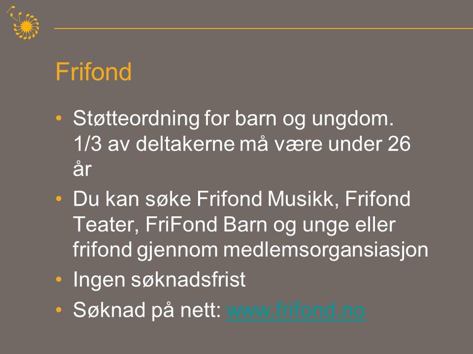 Frifond •Støtteordning for barn og ungdom.