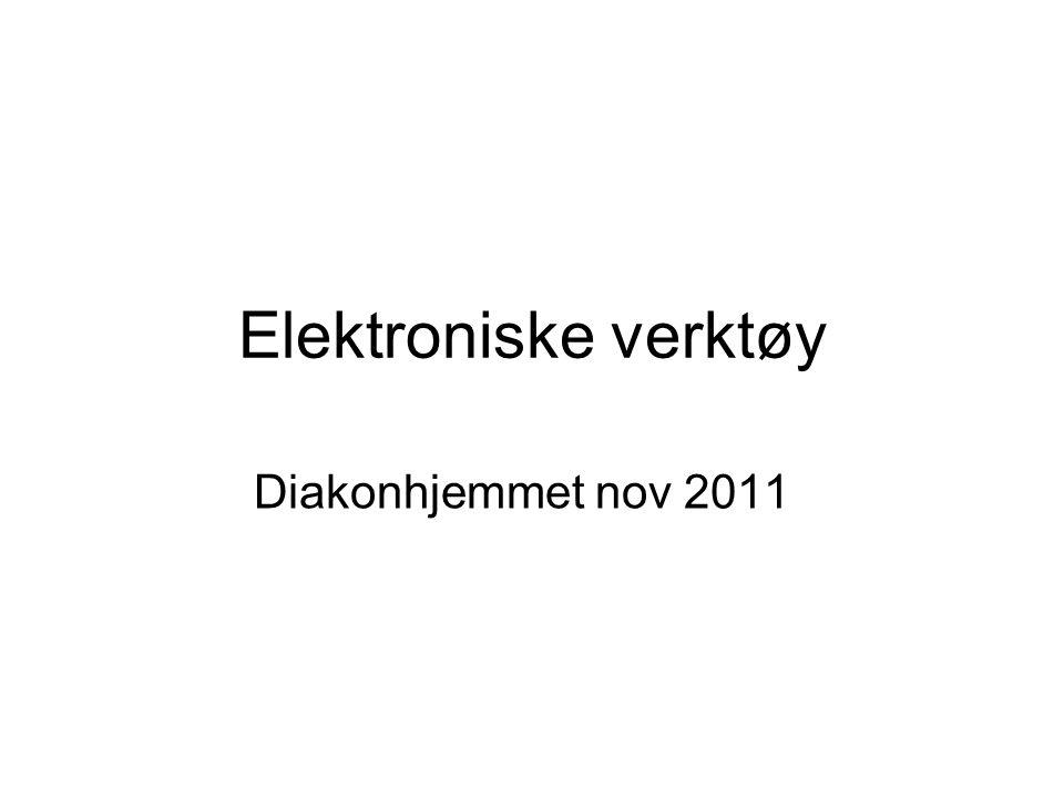 Elektroniske verktøy Diakonhjemmet nov 2011