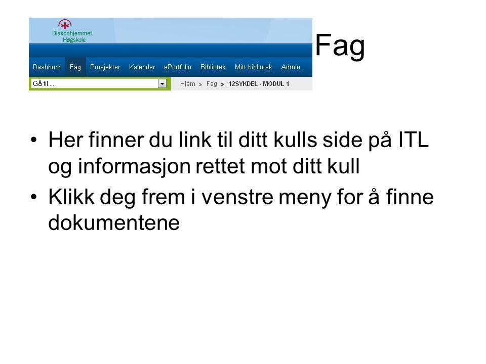 Fag •Her finner du link til ditt kulls side på ITL og informasjon rettet mot ditt kull •Klikk deg frem i venstre meny for å finne dokumentene