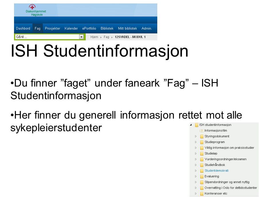 """ISH Studentinformasjon •Du finner """"faget"""" under faneark """"Fag"""" – ISH Studentinformasjon •Her finner du generell informasjon rettet mot alle sykepleiers"""