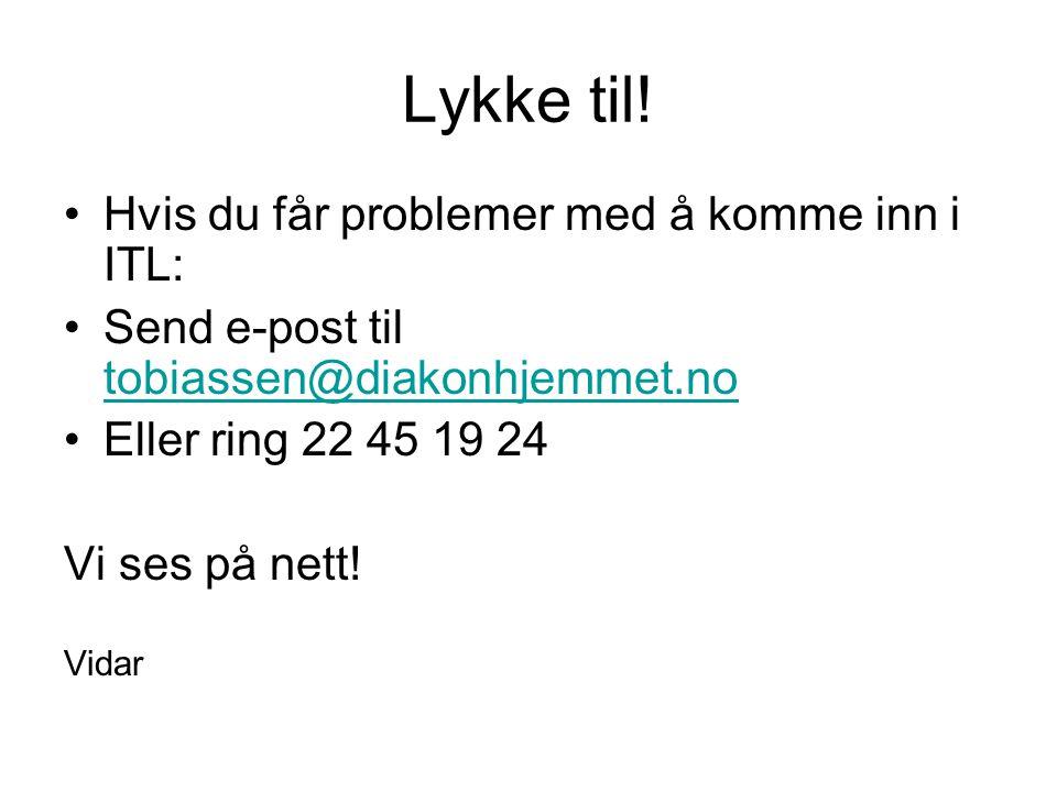 Lykke til! •Hvis du får problemer med å komme inn i ITL: •Send e-post til tobiassen@diakonhjemmet.no tobiassen@diakonhjemmet.no •Eller ring 22 45 19 2