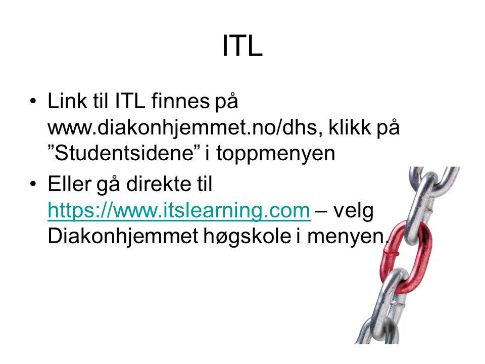 """ITL •Link til ITL finnes på www.diakonhjemmet.no/dhs, klikk på """"Studentsidene"""" i toppmenyen •Eller gå direkte til https://www.itslearning.com – velg D"""