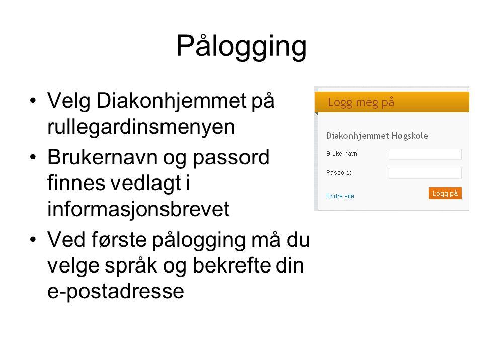 Pålogging •Velg Diakonhjemmet på rullegardinsmenyen •Brukernavn og passord finnes vedlagt i informasjonsbrevet •Ved første pålogging må du velge språk