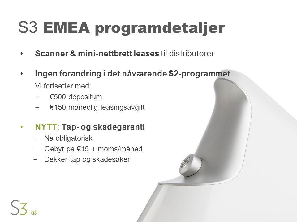 S3 EMEA programdetaljer •Scanner & mini-nettbrett leases til distributører •Ingen forandring i det nåværende S2-programmet Vi fortsetter med: −€500 de