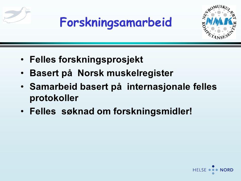 Forskningsamarbeid •Felles forskningsprosjekt •Basert på Norsk muskelregister •Samarbeid basert på internasjonale felles protokoller •Felles søknad om