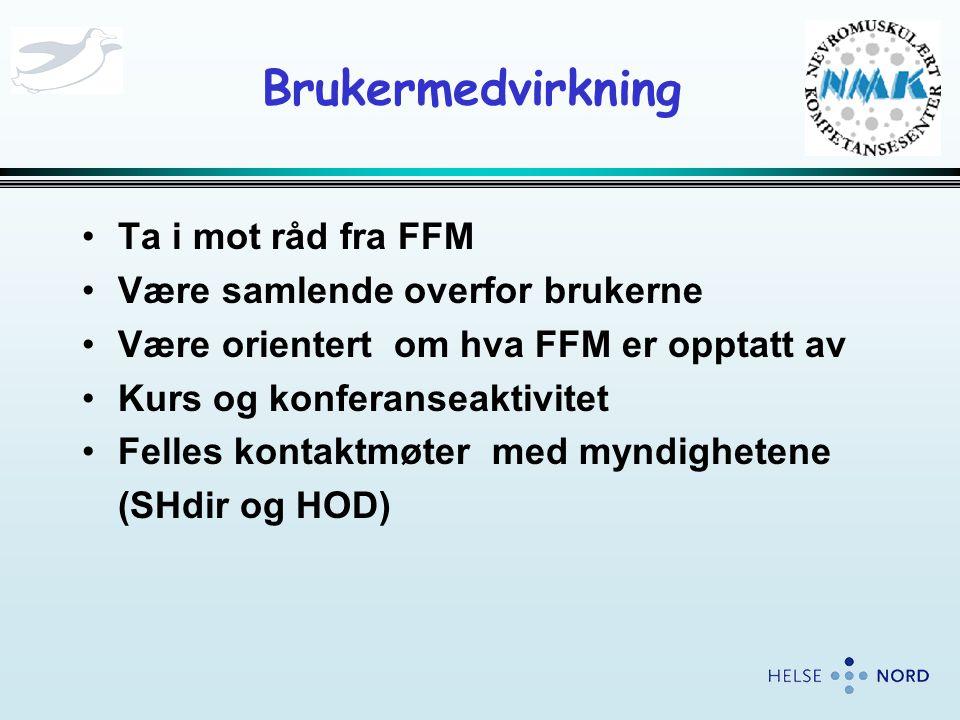 Brukermedvirkning •Ta i mot råd fra FFM •Være samlende overfor brukerne •Være orientert om hva FFM er opptatt av •Kurs og konferanseaktivitet •Felles kontaktmøter med myndighetene (SHdir og HOD)
