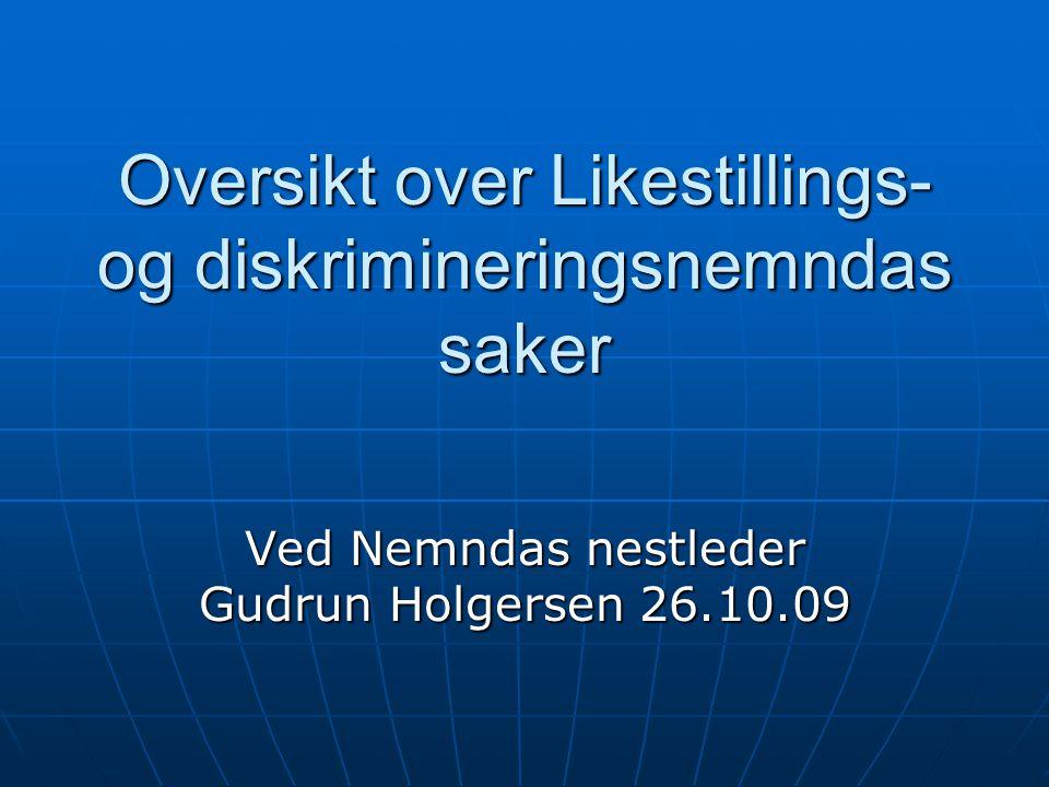 Oversikt over Likestillings- og diskrimineringsnemndas saker Ved Nemndas nestleder Gudrun Holgersen 26.10.09