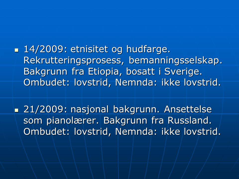 14/2009: etnisitet og hudfarge. Rekrutteringsprosess, bemanningsselskap. Bakgrunn fra Etiopia, bosatt i Sverige. Ombudet: lovstrid, Nemnda: ikke lov