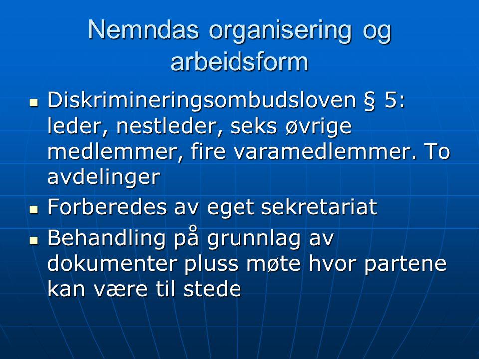 Nemndas organisering og arbeidsform  Diskrimineringsombudsloven § 5: leder, nestleder, seks øvrige medlemmer, fire varamedlemmer. To avdelinger  For