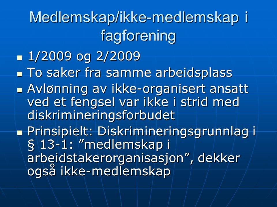 Medlemskap/ikke-medlemskap i fagforening  1/2009 og 2/2009  To saker fra samme arbeidsplass  Avlønning av ikke-organisert ansatt ved et fengsel var