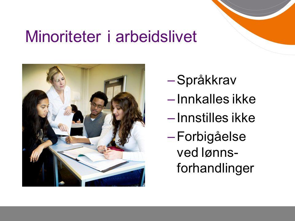 Minoriteter i arbeidslivet –Språkkrav –Innkalles ikke –Innstilles ikke –Forbigåelse ved lønns- forhandlinger