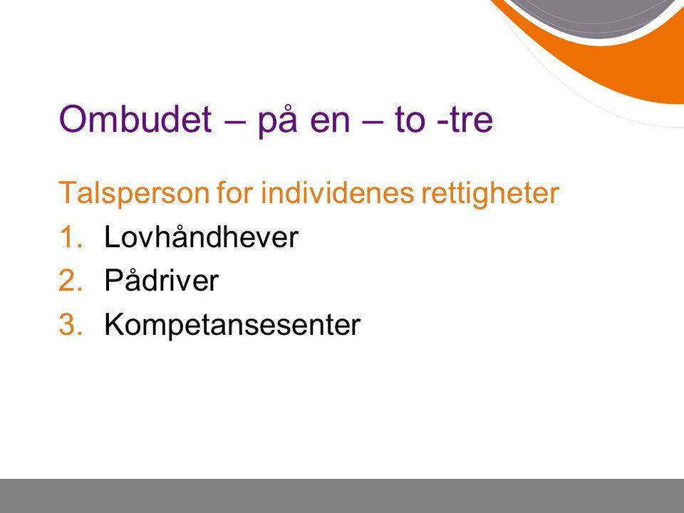 Ombudet – på en – to -tre Talsperson for individenes rettigheter 1.Lovhåndhever 2.Pådriver 3.Kompetansesenter