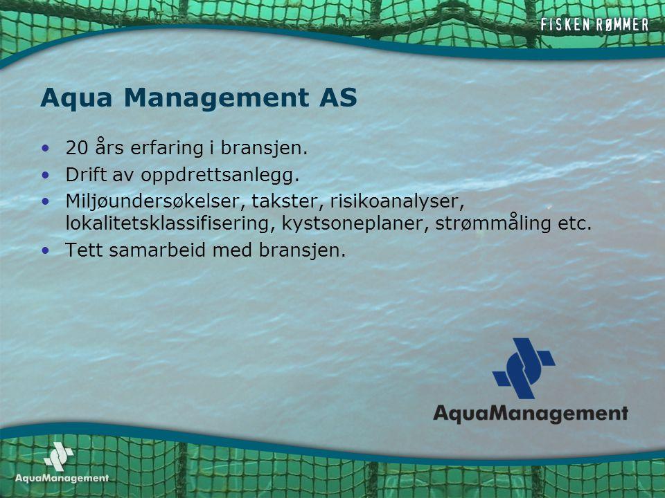 Aqua Management AS •20 års erfaring i bransjen. •Drift av oppdrettsanlegg. •Miljøundersøkelser, takster, risikoanalyser, lokalitetsklassifisering, kys