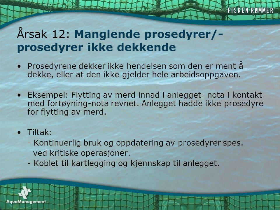 Årsak 12: Manglende prosedyrer/- prosedyrer ikke dekkende •Prosedyrene dekker ikke hendelsen som den er ment å dekke, eller at den ikke gjelder hele a