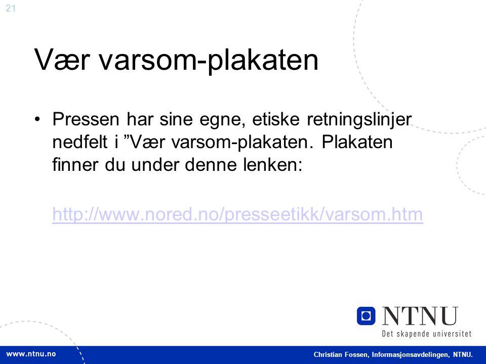 """21 Christian Fossen, Informasjonsavdelingen, NTNU. Vær varsom-plakaten •Pressen har sine egne, etiske retningslinjer nedfelt i """"Vær varsom-plakaten. P"""